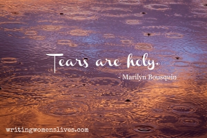 <h5>Tears are holy. —Marilyn Bousquin</h5><p>WritingWomensLives.com #writingclass #womenswriting #womensmemoir																																																																																																																																																																																																																																																																</p>