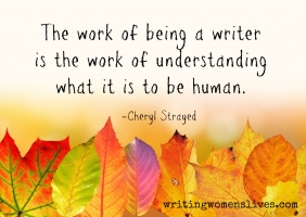 <h5>The work of being a writer is the work of understanding what it is to be human. —Cheryl Strayed</h5><p>WritingWomensLives.com #writingclass #womenswriting #womensmemoir																																																																																																																																																																																																																																																																																																																																																																																																								</p>