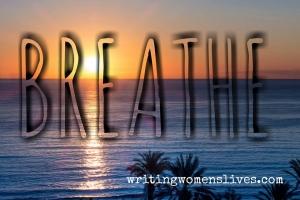 <h5>BREATHE</h5><p>WritingWomensLives.com #writingclass #womenswriting #womensmemoir</p>