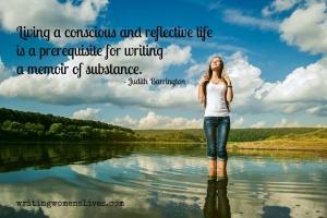 <h5>Living a conscious and reflective life is a prerequisite for writing a memoir of substance. —Judith Barrington</h5><p>WritingWomensLives.com #writingclass #womenswriting #womensmemoir</p>