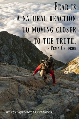 <h5>Fear is a natural reaction to moving closer to the truth. —Pema Chodron</h5><p>WritingWomensLives.com #writingclass #womenswriting #womensmemoir																																																																																																																																																																																																																																																																																																																																																																																																																																																																																																																														</p>