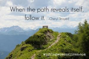 <h5>When the path reveals itself, follow it. —Cheryl Strayed</h5><p>WritingWomensLives.com #writingclass #womenswriting #womensmemoir</p>
