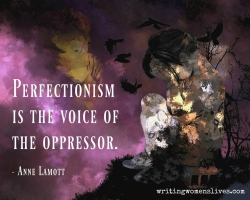 <h5>Perfectionism is the voice of the oppressor. —Anee Lamott</h5><p>WritingWomensLives.com #writingclass #womenswriting #womensmemoir																																																																																																																																																																																																																																																																																																																																																																																																																																																																																																																																																																																																																																																																						</p>