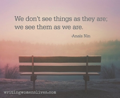 <h5>We don't see things as they are; we see them as we are. —Anaïs Nin</h5><p>WritingWomensLives.com #writingclass #womenswriting #womensmemoir																																																																																																																																																																																																																																																																																																																																																																																																																																																																																																																														</p>