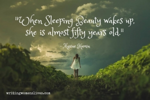 <h5>When Sleeping Beauty wakes up, she is almost fifty years old. —Maxine Kumin</h5><p>WritingWomensLives.com #writingclass #womenswriting #womensmemoir																																																																																																																																																																																																																																																																																																																																																																																																																																																																																																																														</p>