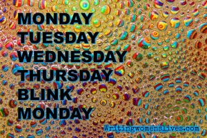 <h5>Monday, Tuesday, Wednesday, Thursday, BLINK, Monday</h5><p>WritingWomensLives.com #writingclass #womenswriting #womensmemoir</p>