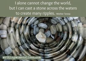 <h5>I alone cannot change the world, but I can cast a stone across the waters to create many ripples. —Mother Teresa</h5><p>WritingWomensLives.com #writingclass #womenswriting #womensmemoir																																																																																																																																																																																																																																																																																																																																																																																																																																																																																																																														</p>