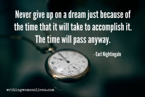 <h5>Never give up on a dream just because of the time that it will take to accomplish it. The time will pass anyway. —Earl Nightingale</h5><p>WritingWomensLives.com #writingclass #womenswriting #womensmemoir																																																																																																																																																																																																																																																																																																																																																																																																																																																																																																																														</p>