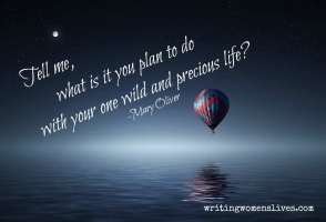 <h5>Tell me, what is it you plan to do with your one wild and precious life? —Mary Oliver</h5><p>WritingWomensLives.com #writingclass #womenswriting #womensmemoir																																																																																																																																																																																																																																																																																																																																																																																																																																																																																																																														</p>