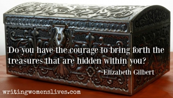 <h5>Do you have the courage to bring forth the treasures that are hidden within you? —Elizabeth Gilbert</h5><p>WritingWomensLives.com #writingclass #womenswriting #womensmemoir																																																																																																																																																																																																																																																																																																																																																																																																																																																																																																																														</p>