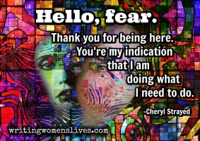 <h5>Hello, fear. Thank you for being here. You're my indication that I am doing what I need to do. —Cheryl Strayed</h5><p>WritingWomensLives.com #writingclass #womenswriting #womensmemoir																																																																																																																																																																																																																																																																																																																																																																																																																																																																																																																														</p>