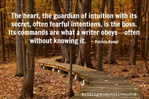 <h5>The heart, the guardian of intuition with its secret, often fearful intentions, is the boss. Its commands are what a writer obeys—often without knowing it. —Patricia Hampl</h5><p>WritingWomensLives.com #writingclass #womenswriting #womensmemoir																																																																																																																																																																																																																																																																																																																																																																																																																																																																																																																														</p>