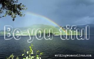 <h5>Be-you-tiful</h5><p>WritingWomensLives.com #writingclass #womenswriting #womensmemoir</p>