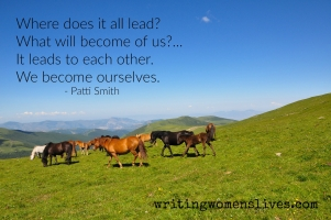 <h5>Where does it all lead? What will become of us?... It leads to each other. We become ourselves. —Patti Smith</h5><p>WritingWomensLives.com #writingclass #womenswriting #womensmemoir																																																																																																																																																																																																																																																																																																																																																																																																																																																																																																																																																																																																																																																																						</p>