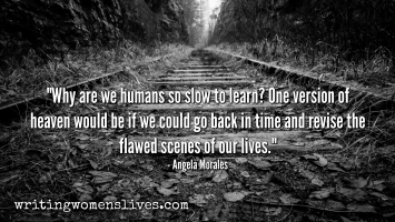 <h5>Angela Morales</h5><p>Why are we humans so slow to learn? One version of heaven would be if we would go back in time and revise the flawed scenes of our lives.																																																																																																																							</p>
