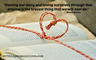 <h5>Brene Brown</h5><p>Owning our story and loving ourselves through that process is the bravest thing we will ever do.																																																																																																																																																									</p>