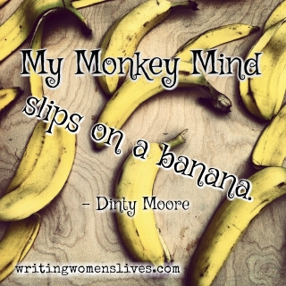 <h5>Dinty Moore</h5><p>My monkey-mind slips on a banana.																																																																																																						</p>