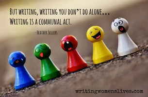 <h5>Heather Sellers</h5><p>But writing, writing you don't do alone...writing is a communal act.																																																																																																																																																									</p>