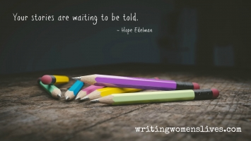 <h5>Your stories are waiting to be told. —Hope Edelman</h5><p>WritingWomensLives.com #writingclass #womenswriting #womensmemoir																																																																																																																																																																																																																																																																																																																																																																																																																																																																																																																														</p>