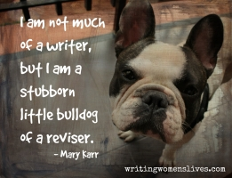 <h5>Mary Kerr</h5><p>I am not much of a writer, but I am a stubborn little bulldog of a reviser.																																																																																																																																																																																																																																																																																																	</p>