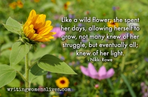 <h5>Nikkie Rowe </h5><p>Like a wild flower, she spent her days, allowing herself to grow, not many knew of her struggle, but eventually all; knew of her light.																																																																																																																							</p>